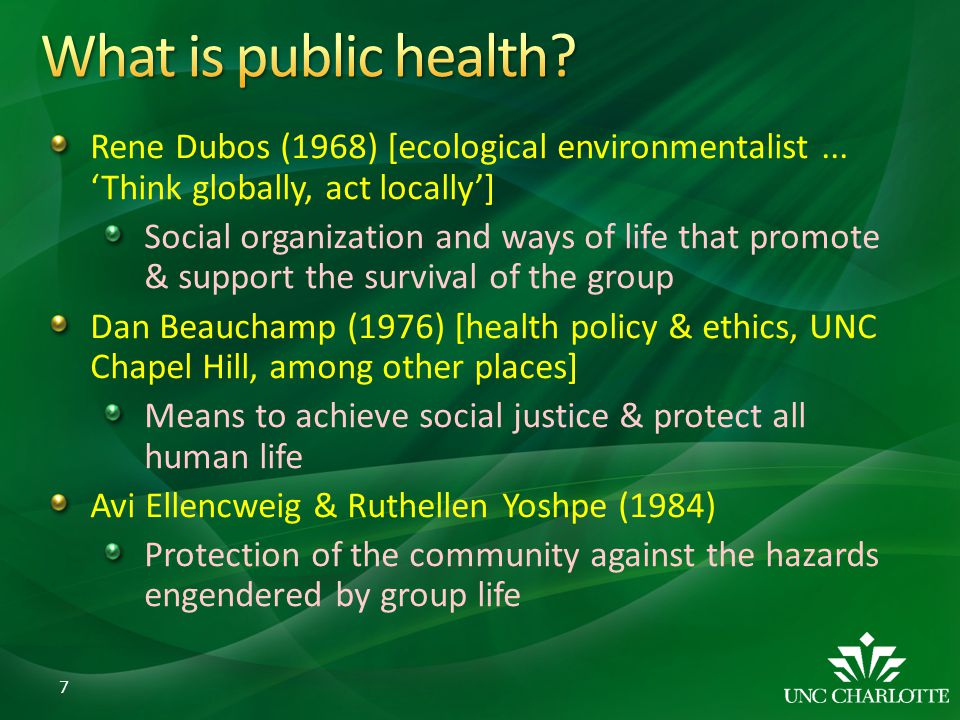 What is public health Rene Dubos (1968) [ecological environmentalist ... 'Think globally, act locally']